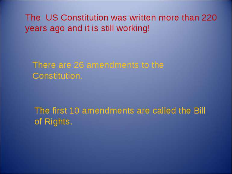 The US Constitution was written more than 220 years ago and it is still worki...