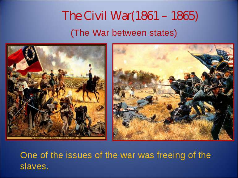 One of the issues of the war was freeing of the slaves. The Civil War(1861 – ...