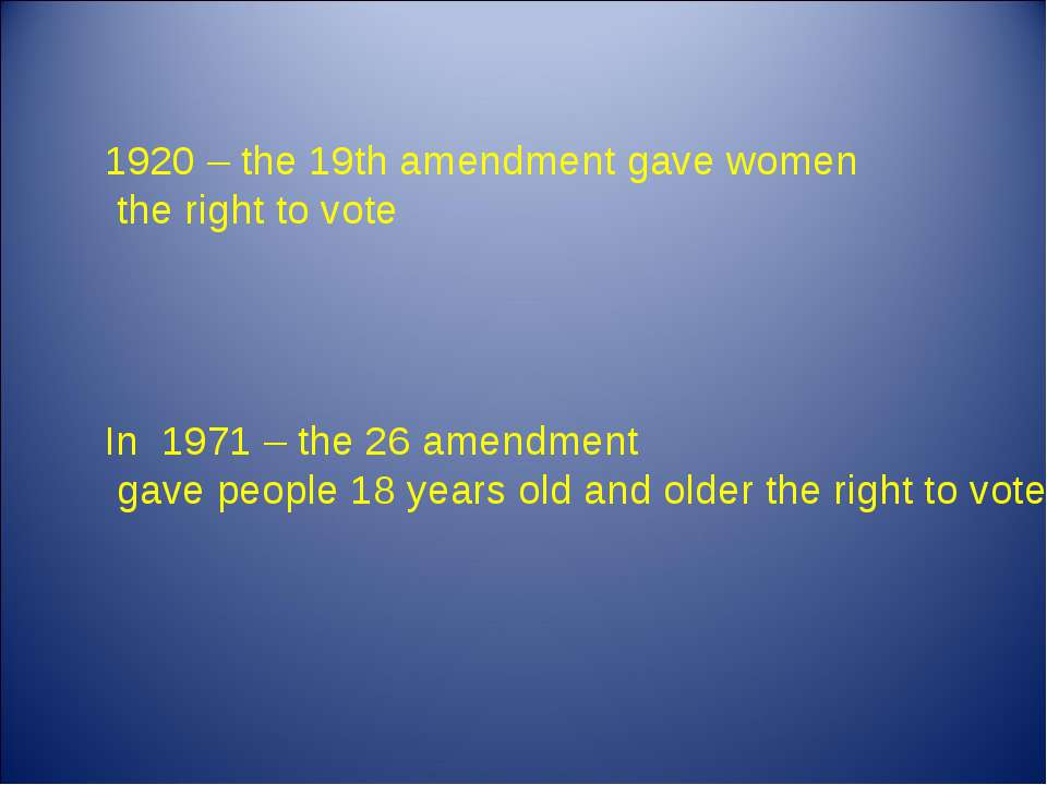 1920 – the 19th amendment gave women the right to vote In 1971 – the 26 amend...