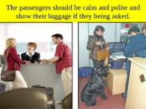 The passengers should be calm and polite and show their luggage if they being...