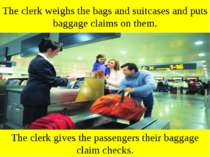 The clerk weighs the bags and suitcases and puts baggage claims on them. The ...