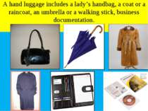 A hand luggage includes a lady's handbag, a coat or a raincoat, an umbrella o...