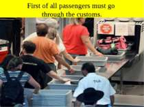First of all passengers must go through the customs.