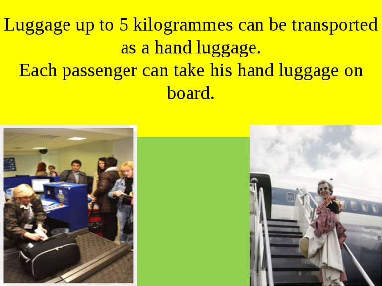 Luggage up to 5 kilogrammes can be transported as a hand luggage. Each passen...