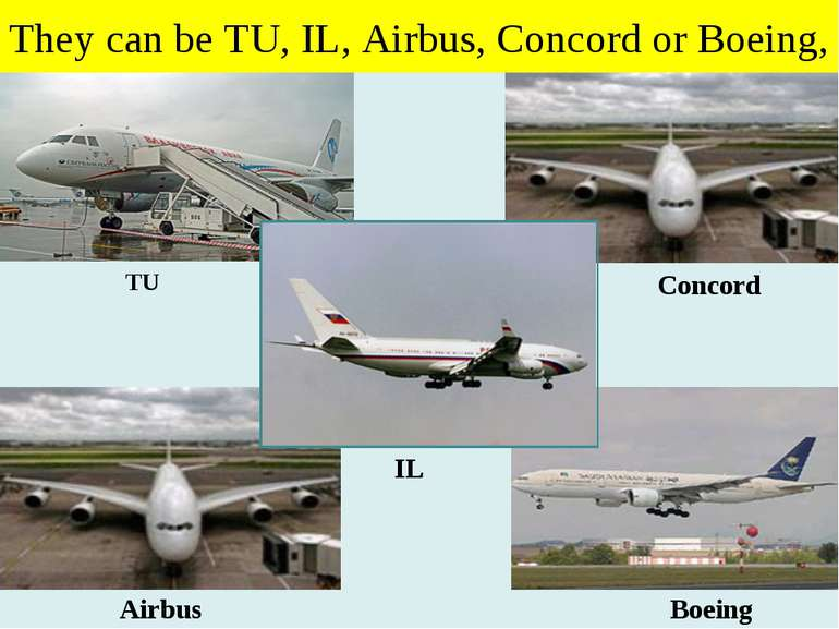They can be TU, IL, Airbus, Concord or Boeing, TU Concord Airbus Boeing IL