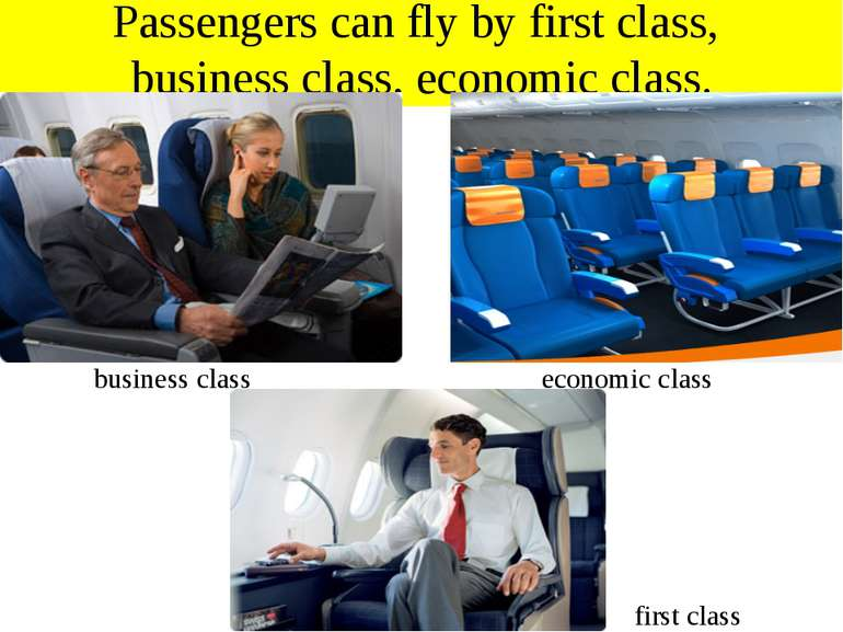 Passengers can fly by first class, business class, economic class. business c...