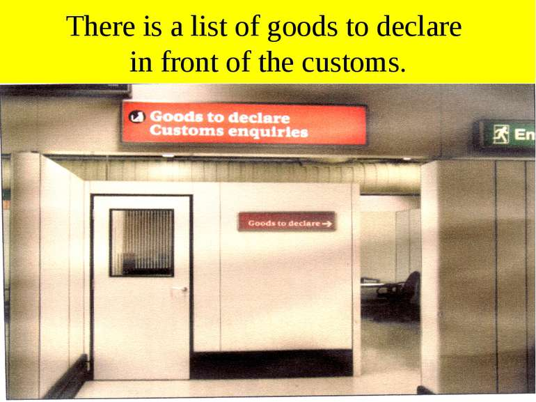 There is a list of goods to declare in front of the customs.