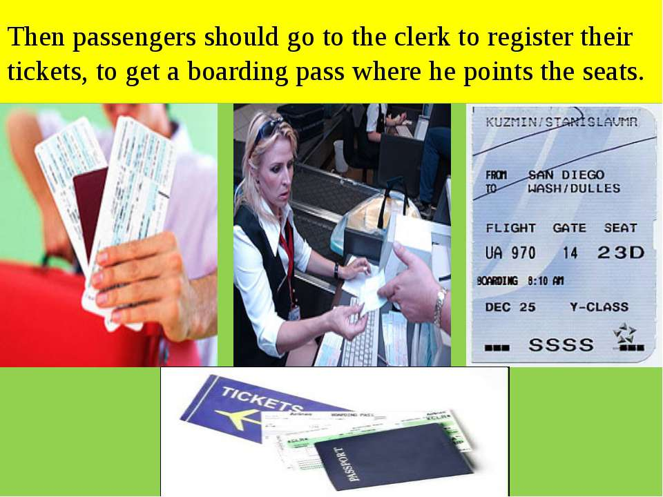 Then passengers should go to the clerk to register their tickets, to get a bo...