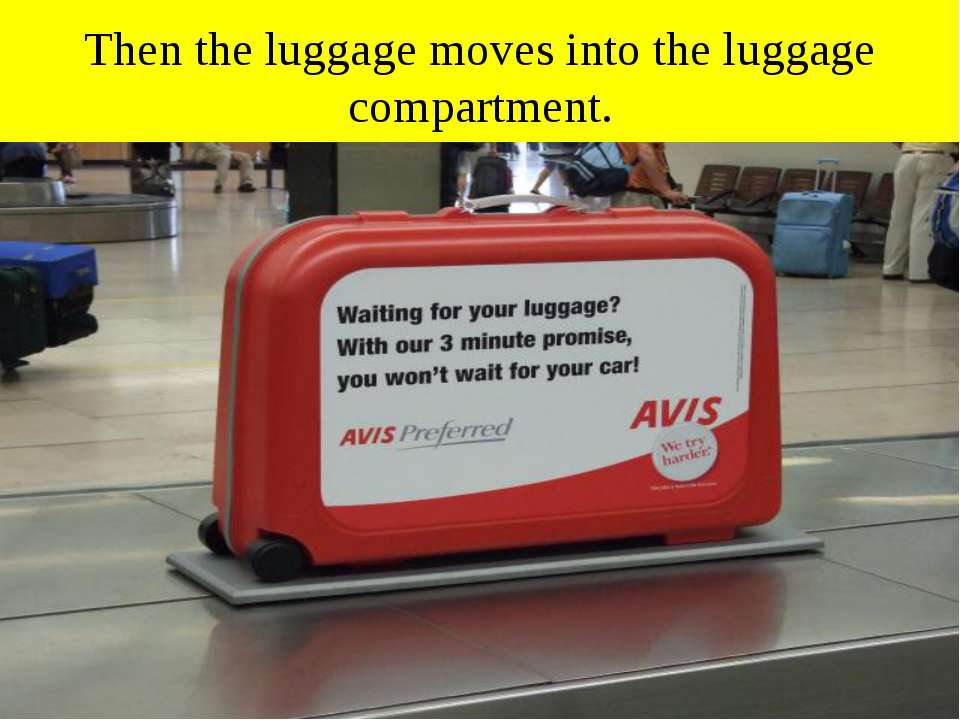 Then the luggage moves into the luggage compartment.