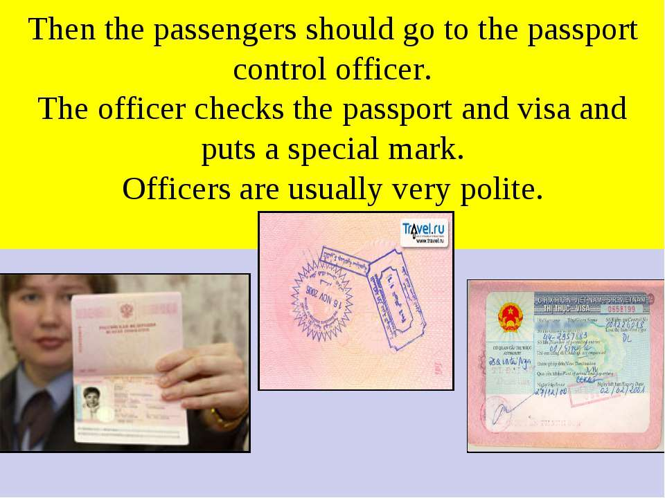 Then the passengers should go to the passport control officer. The officer ch...