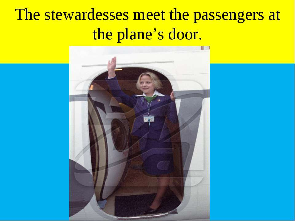 The stewardesses meet the passengers at the plane's door.
