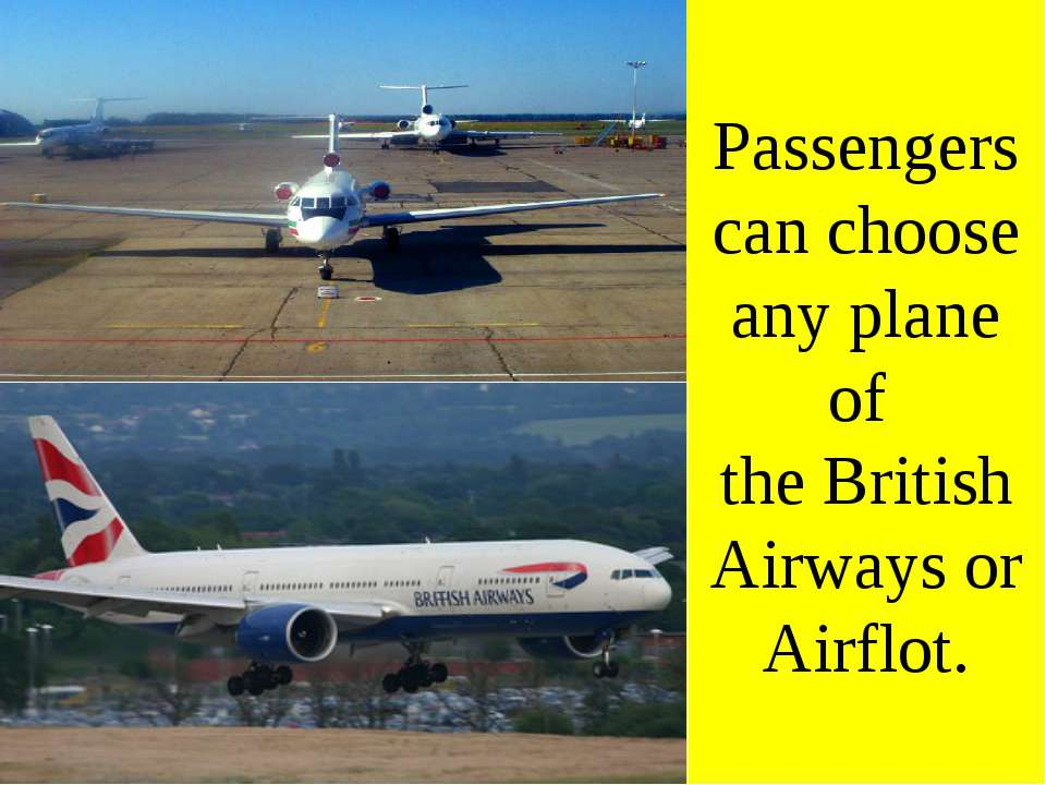 Passengers can choose any plane of the British Airways or Airflot.