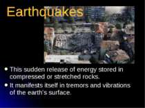 This sudden release of energy stored in compressed or stretched rocks. It man...