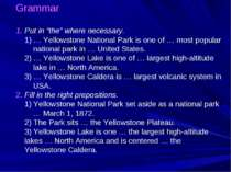 "Grammar 1. Put in ""the"" where necessary. 1) … Yellowstone National Park is on..."