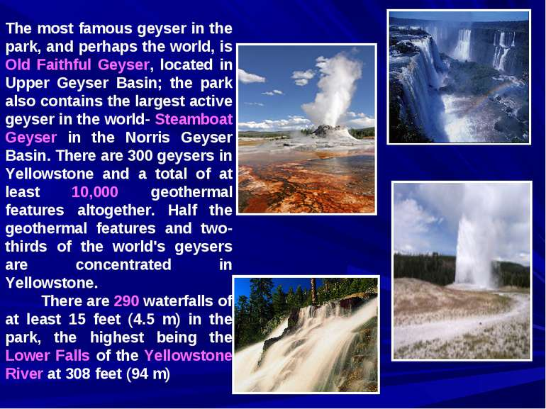 The most famous geyser in the park, and perhaps the world, is Old Faithful Ge...