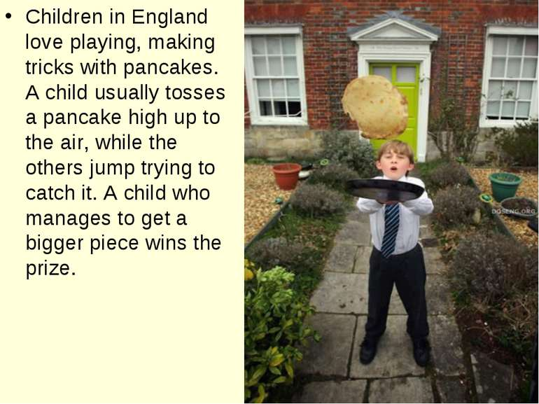 Children in England love playing, making tricks with pancakes. A child usuall...