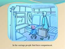 In the carriage people find their compartment.