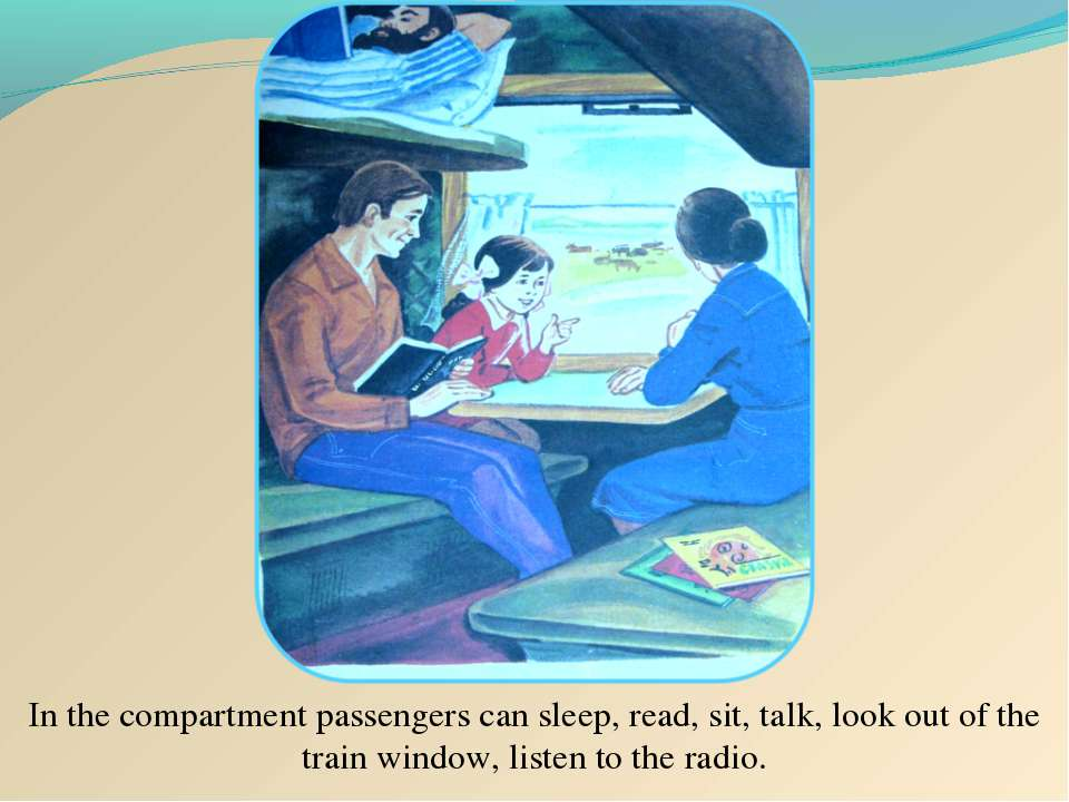 In the compartment passengers can sleep, read, sit, talk, look out of the tra...