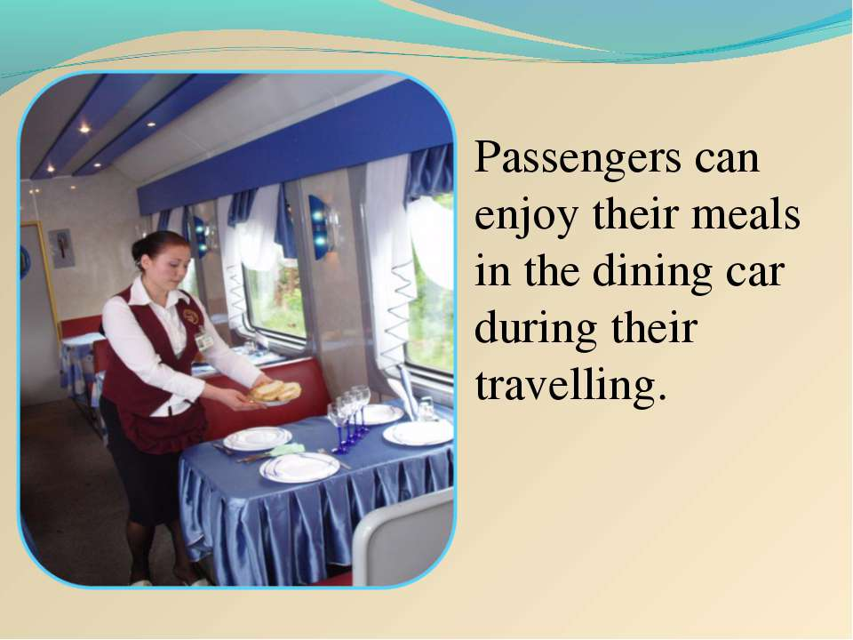 Passengers can enjoy their meals in the dining car during their travelling.