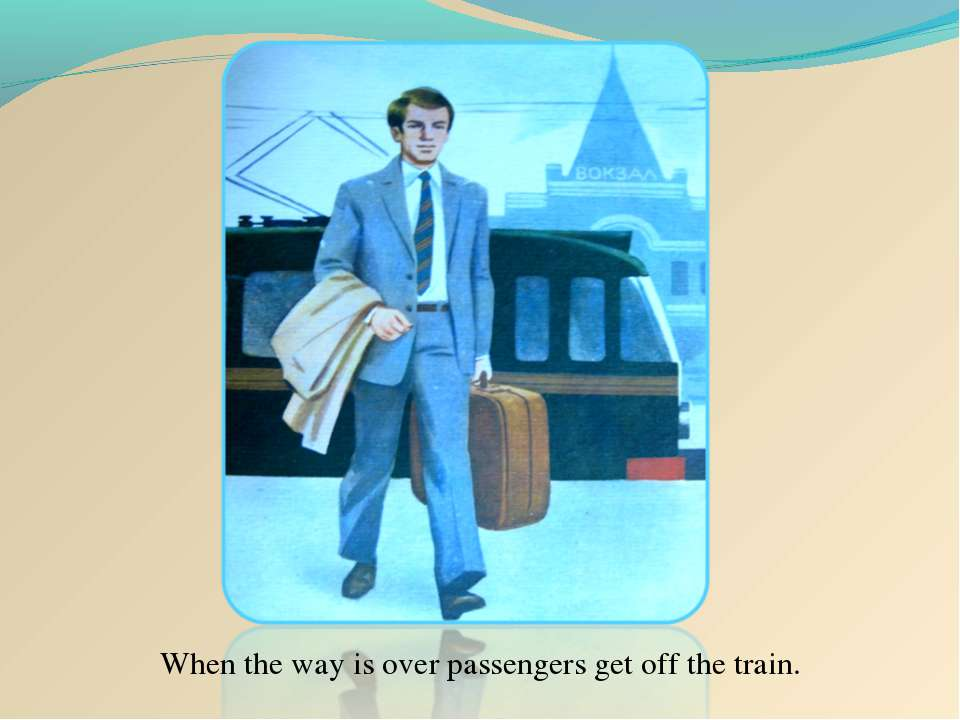 When the way is over passengers get off the train.