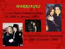 MARRIAGES 1.Liza Maria Presley (on May, 26, 1994 is January, 1996) 2.Deborah ...