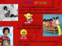 LIFE & WORK OF KING In five-year age Michael Jackson began to come forward to...
