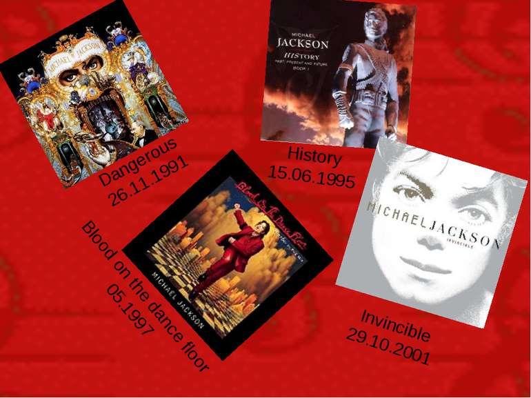 Dangerous 26.11.1991 History 15.06.1995 Blood on the dance floor 05.1997 Invi...
