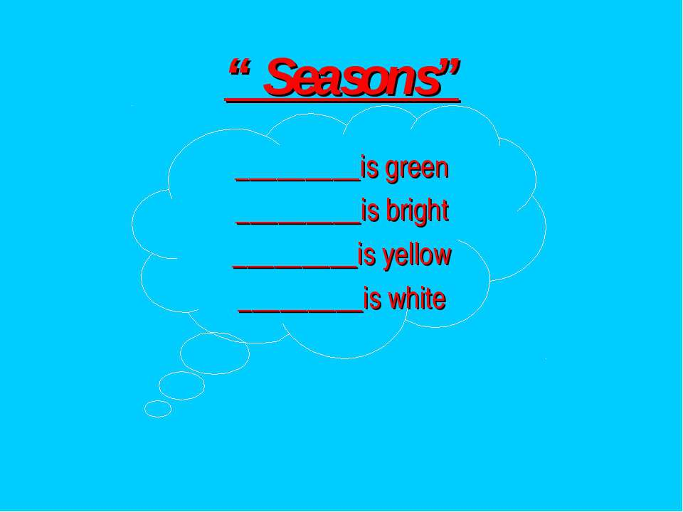 """ Seasons"" _________is green _________is bright _________is yellow _________i..."