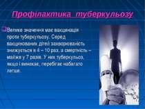 Профілактика туберкульозу Велике значення має вакцинація проти туберкульозу. ...