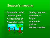 Season's meeting September mild, October gold Are followed by November cold. ...