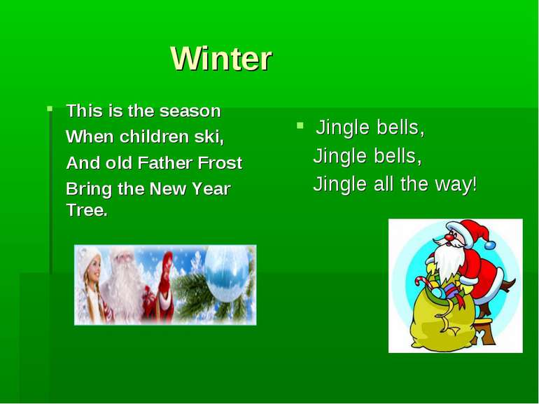 Winter This is the season When children ski, And old Father Frost Bring the N...