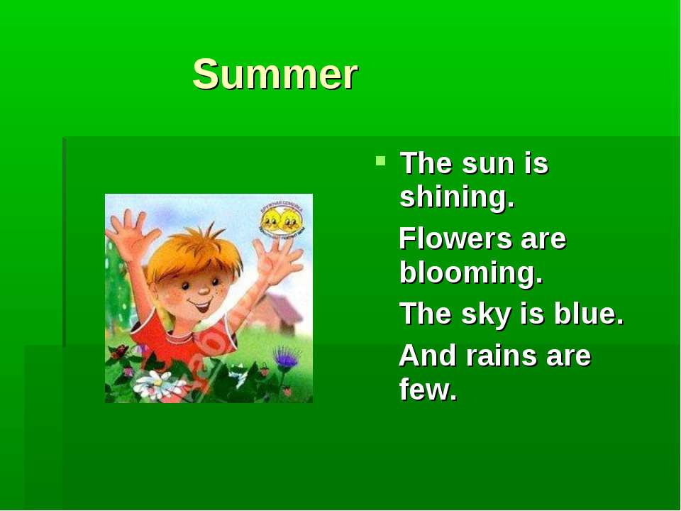 Summer The sun is shining. Flowers are blooming. The sky is blue. And rains a...
