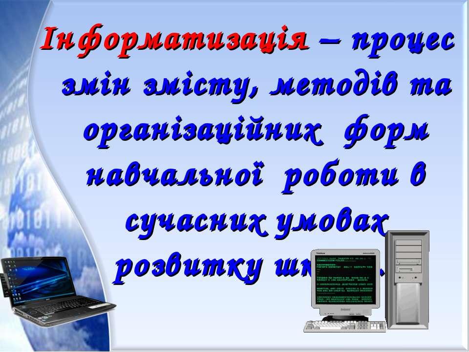 Інформатизація – процес змін змісту, методів та організаційних форм навчально...
