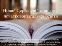 Новий Державний стандарт початкової загальної освіти Підготувала Кащенко Ірин...