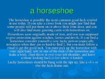 a horseshoe The horseshoe is possibly the most common good-luck symbol in use...