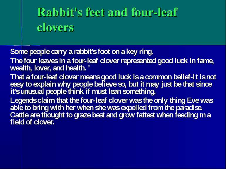 Rabbit's feet and four-leaf clovers Some people carry a rabbit's foot on a ke...