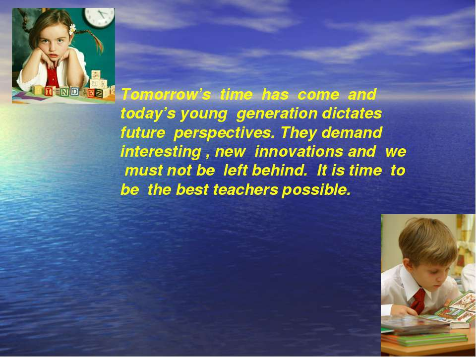 Tomorrow's time has come and today's young generation dictates future perspec...