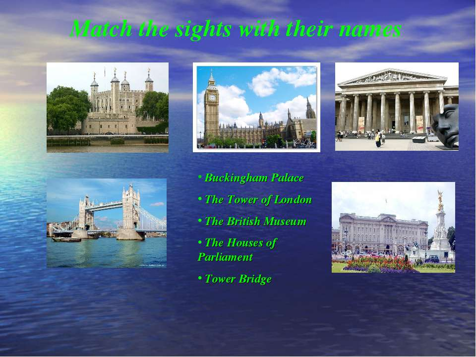 Match the sights with their names Buckingham Palace The Tower of London The B...
