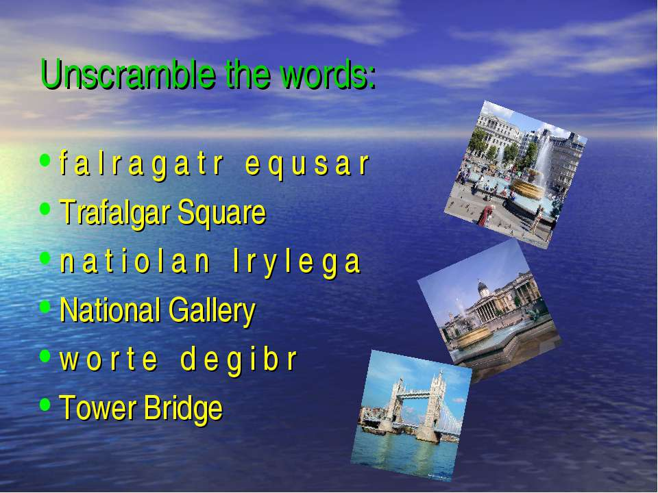 Unscramble the words: f a l r a g a t r e q u s a r Trafalgar Square n a t i ...