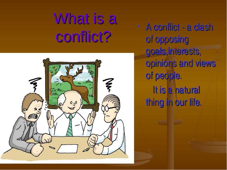 What is a conflict? A conflict - a clash of opposing goals,interests, opinion...