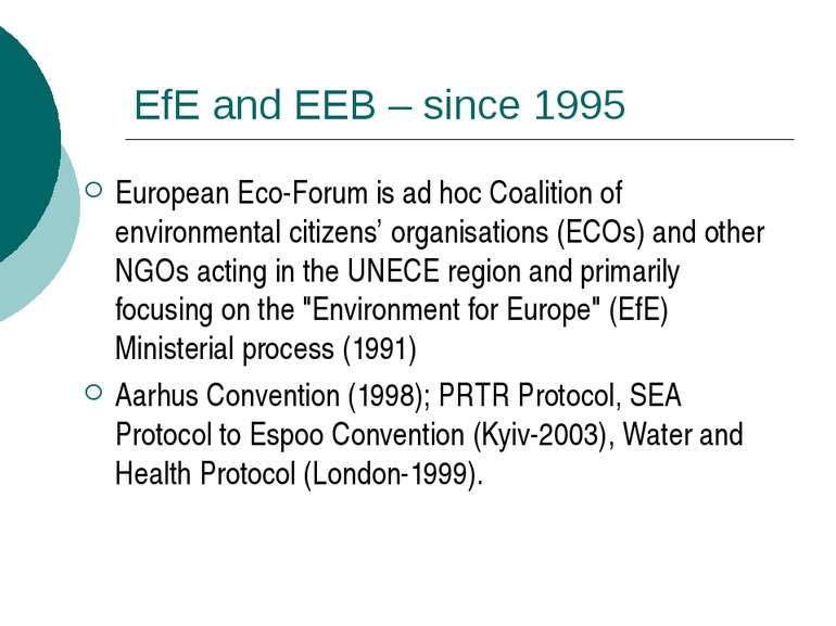 EfE and EEB – since 1995 European Eco-Forum is ad hoc Coalition of environmen...