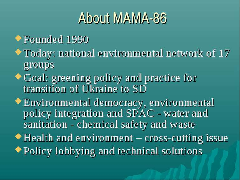 About MAMA-86 Founded 1990 Today: national environmental network of 17 groups...
