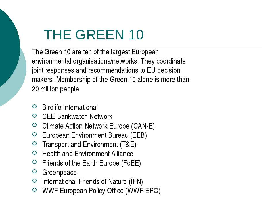 THE GREEN 10 The Green 10 are ten of the largest European environmental organ...