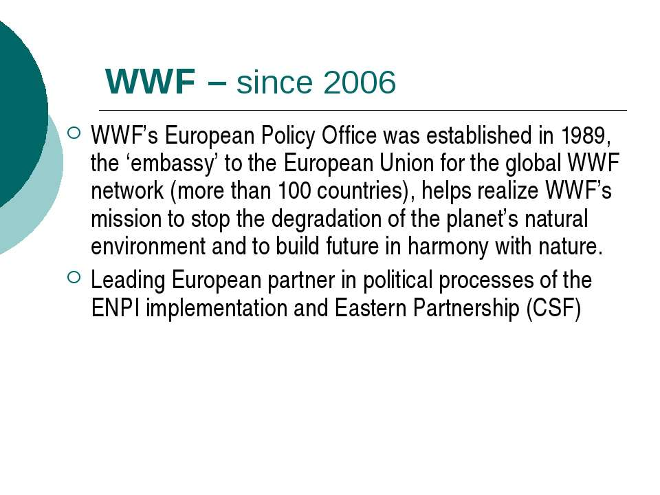 WWF – since 2006 WWF's European Policy Office was established in 1989, the 'e...