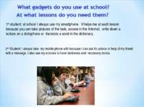 1st student: at school I always use my smartphone.  It helps me at each lesso...