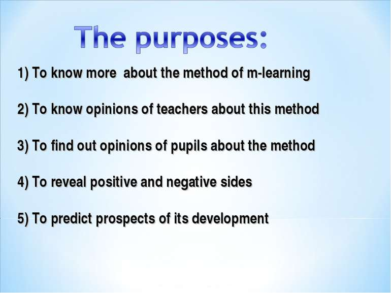 1) To know more about themethod ofm-learning 2) To know opinions of teache...