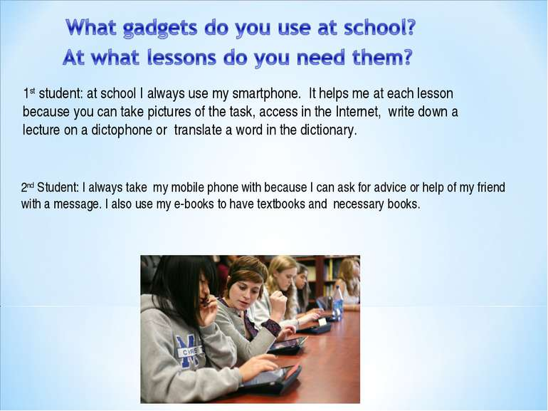 1st student:at schoolIalwaysuse mysmartphone. It helps me at each lesso...