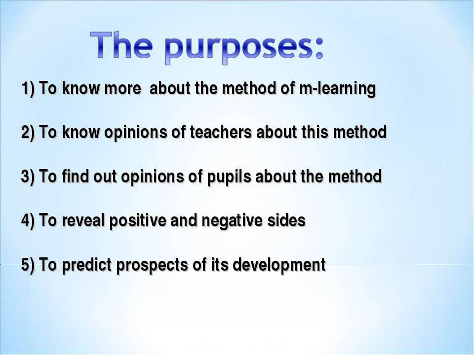 1) To know more  about the method of m-learning 2) To know opinions of teache...
