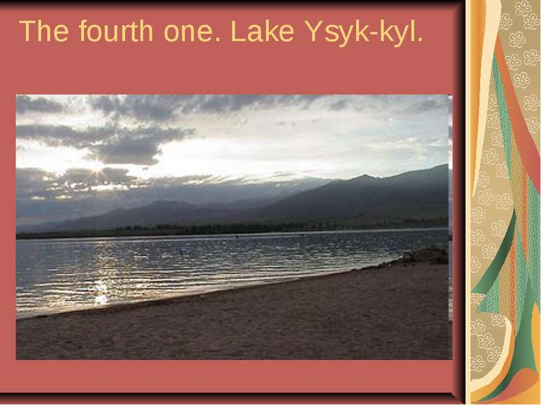 The fourth one. Lake Ysyk-kyl.
