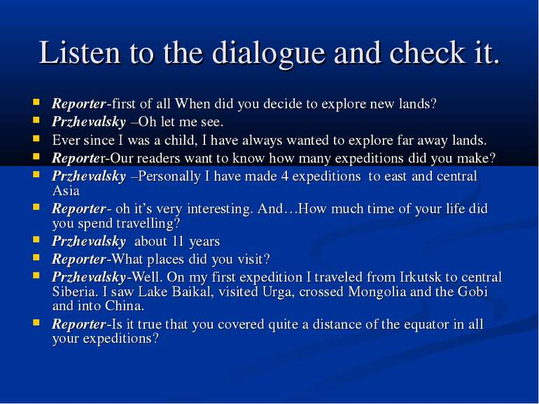 Listen to the dialogue and check it. Reporter-first of all When did you decid...